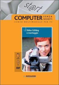 Video editing e montaggio. Il mondo digitale. Con DVD. Con CD-ROM