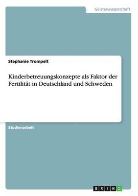 Kinderbetreuungskonzepte als Faktor der Fertilität in Deutschland und Schweden
