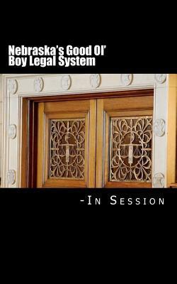 Nebraska's Good Ol' Boy Legal System - In Session