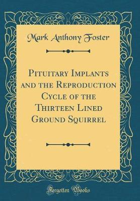 Pituitary Implants and the Reproduction Cycle of the Thirteen Lined Ground Squirrel (Classic Reprint)
