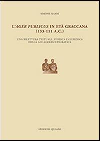 L'ager publicus in età graccana (133-111 a.C.). Una rilettura testuale, storica e giuridica della lex agraria epigrafica