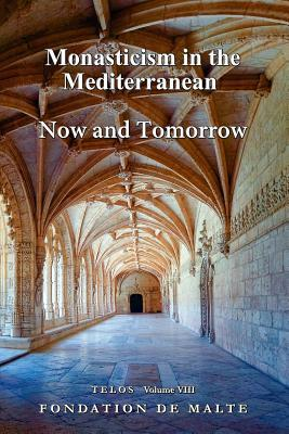 Telos VIII - Monasticism in the Mediterranean. Now and Tomorrow