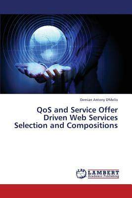 QoS and Service Offer Driven Web Services Selection and Compositions