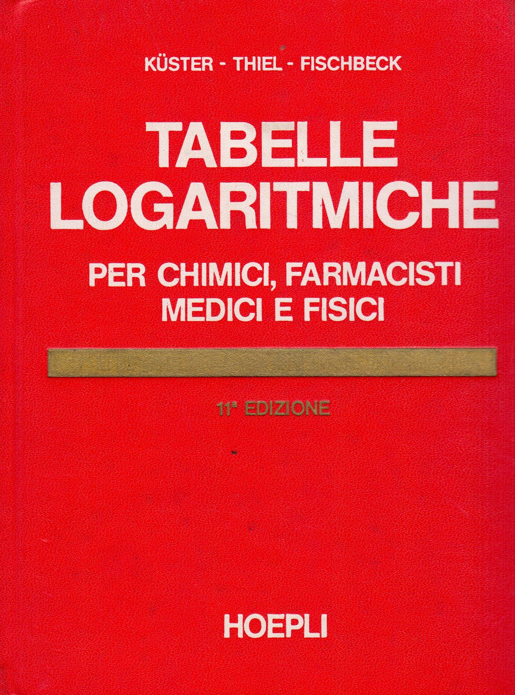 Tabelle logaritmiche per chimici, farmacisti, medici e fisici