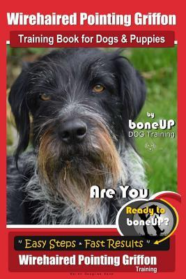 Wirehaired Pointing Griffon Training Book for Dogs and Puppies by Bone Up DOG Training