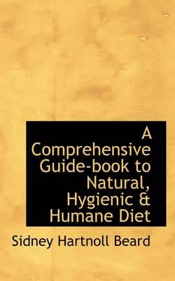 A Comprehensive Guide-book to Natural, Hygienic & Humane Diet