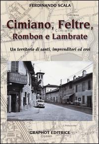 Cimiano, Feltre, Rombon e Lambrate. Un territorio di santi, imprenditori ed eroi. Ediz. illustrata