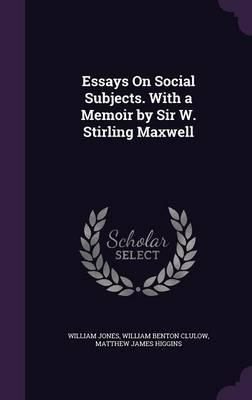Essays on Social Subjects. with a Memoir by Sir W. Stirling Maxwell