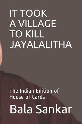 IT TOOK A VILLAGE TO KILL JAYALALITHA