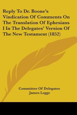 Reply to Dr. Boone's Vindication of Comments on the Translation of Ephesians I in the Delegates' Version of the New Testament