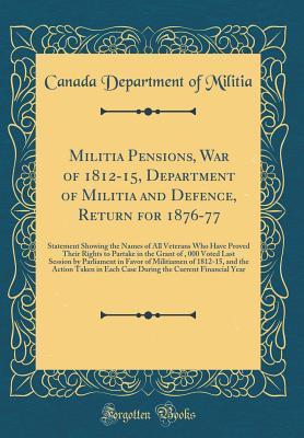 Militia Pensions, War of 1812-15, Department of Militia and Defence, Return for 1876-77