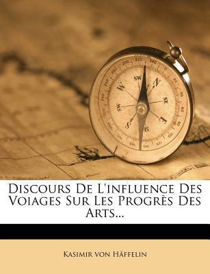 Discours de L'Influence Des Voiages Sur Les Progres Des Arts...