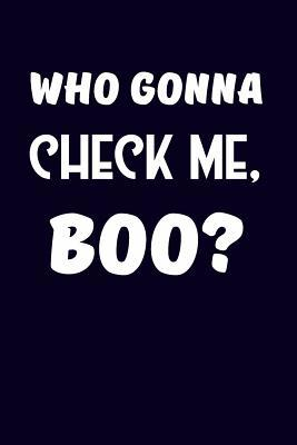 Who Gonna Check Me, ...