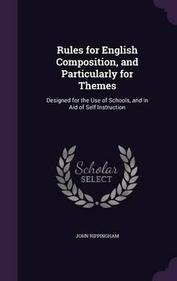 Rules for English Composition, and Particularly for Themes