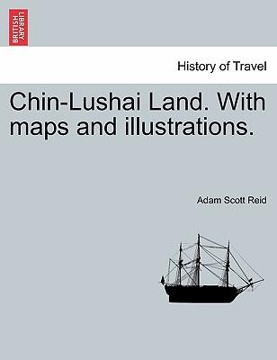 Chin-Lushai Land. With maps and illustrations