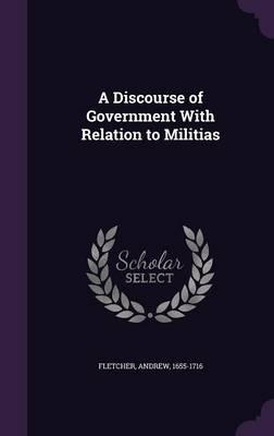 A Discourse of Government with Relation to Militias