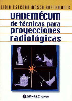 Vademecum de tecnicas para proyecciones radiologicas/ Vademecum of techniques for radiological projections
