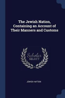 The Jewish Nation, Containing an Account of Their Manners and Customs