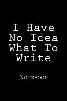 I Have No Idea What ...