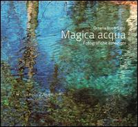 Magica acqua. Fotografiche emozioni. Ediz. illustrata