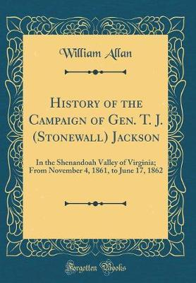 History of the Campaign of Gen. T. J. (Stonewall) Jackson