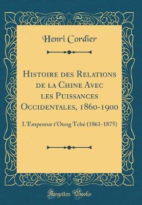 Histoire des Relations de la Chine Avec les Puissances Occidentales, 1860-1900