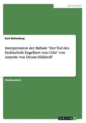 """Interpretation der Ballade """"Der Tod des Erzbischofs Engelbert von Cöln"""" von Annette von Droste-Hülshoff"""