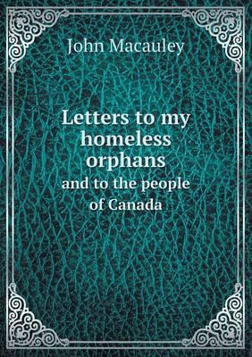 Letters to My Homeless Orphans and to the People of Canada