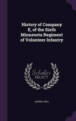 History of Company E, of the Sixth Minnesota Regiment of Volunteer Infantry