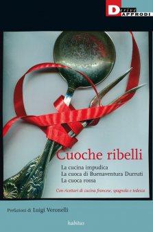 Cuoche ribelli. La cucina impudica. La cuoca di Buenaventura Durruti. La cuoca rossa