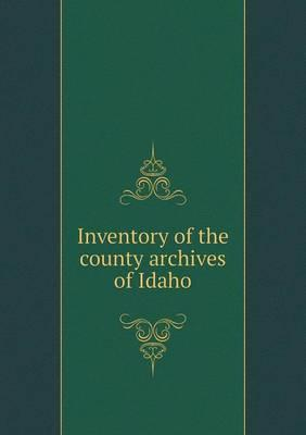 Inventory of the County Archives of Idaho