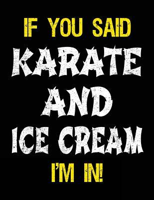 If You Said Karate And Ice Cream I'm In