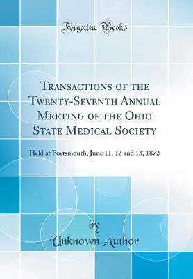 Transactions of the Twenty-Seventh Annual Meeting of the Ohio State Medical Society