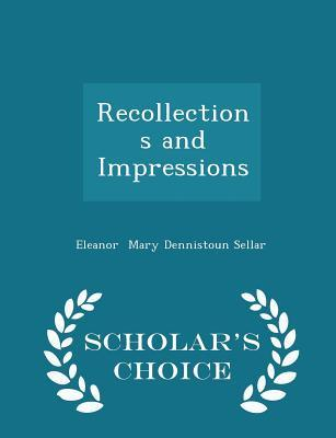 Recollections and Impressions - Scholar's Choice Edition