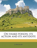 On Snake-Poison; Its Action and Its Antidote