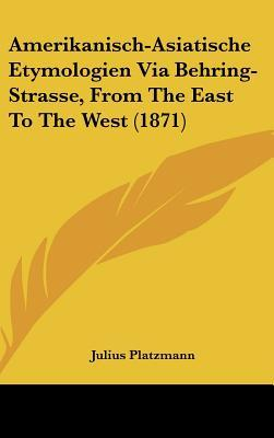Amerikanisch-Asiatische Etymologien Via Behring-Strasse, from the East to the West (1871)