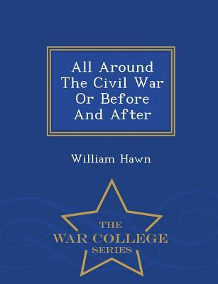 All Around the Civil War or Before and After - War College Series
