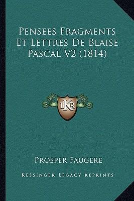 Pensees Fragments Et Lettres de Blaise Pascal V2 (1814)