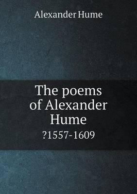 The Poems of Alexander Hume ?1557-1609