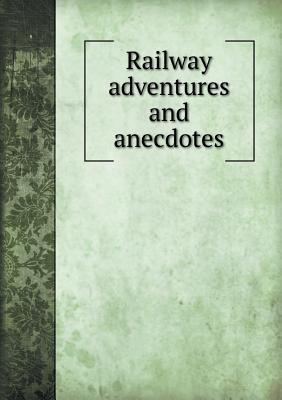 Railway Adventures and Anecdotes