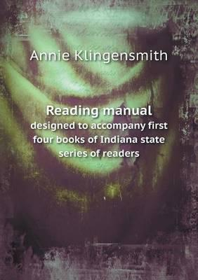 Reading Manual Designed to Accompany First Four Books of Indiana State Series of Readers