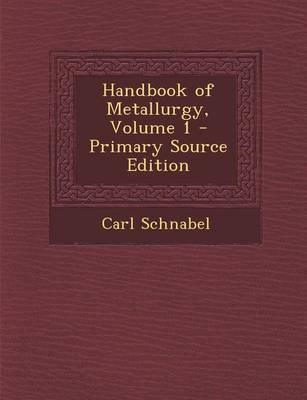 Handbook of Metallurgy, Volume 1 - Primary Source Edition
