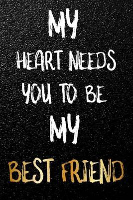 My Heart Needs You To Be My Best Friend