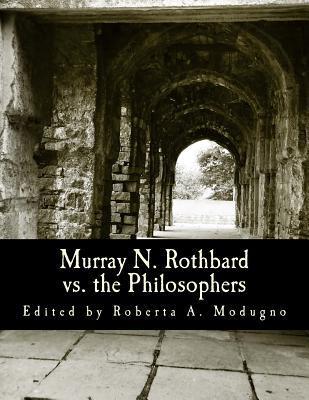 Murray N. Rothbard Vs. the Philosophers