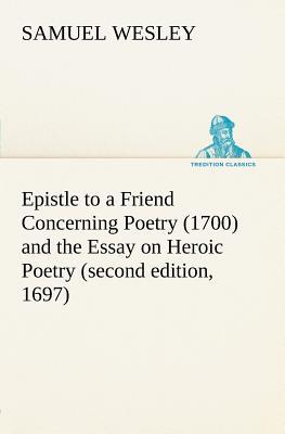 Epistle to a Friend Concerning Poetry (1700) and the Essay on Heroic Poetry (second edition, 1697)
