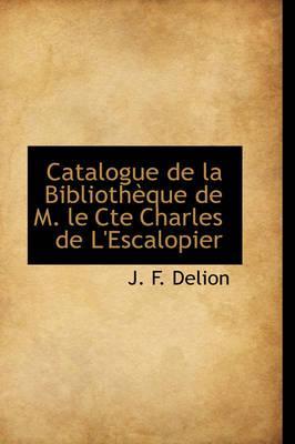 Catalogue de La Biblioth Que de M. Le Cte Charles de L'Escalopier