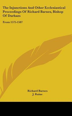The Injunctions and Other Ecclesiastical Proceedings of Richard Barnes, Bishop of Durham