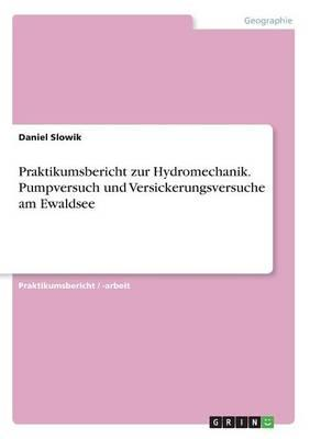 Praktikumsbericht zur Hydromechanik. Pumpversuch und Versickerungsversuche am Ewaldsee