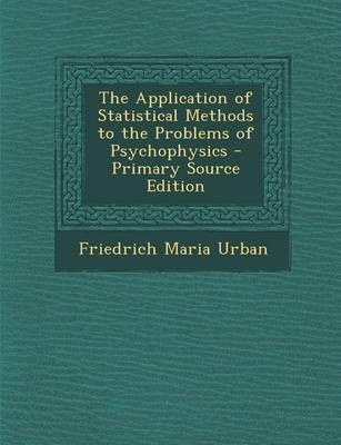 The Application of Statistical Methods to the Problems of Psychophysics - Primary Source Edition