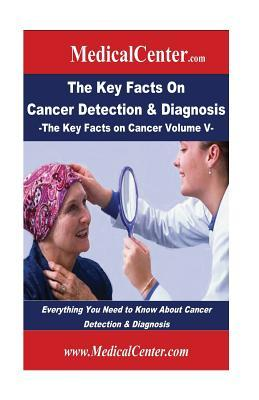 The Key Facts on Cancer Detection & Diagnosis